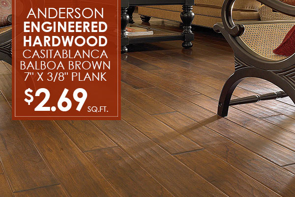 "Anderson engineered hardwood Casitablanca Balboa Brown 7"" plank $2.69 sq.ft."