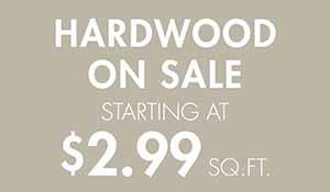 Hardwood on sale starting at $2.99 sq. ft.
